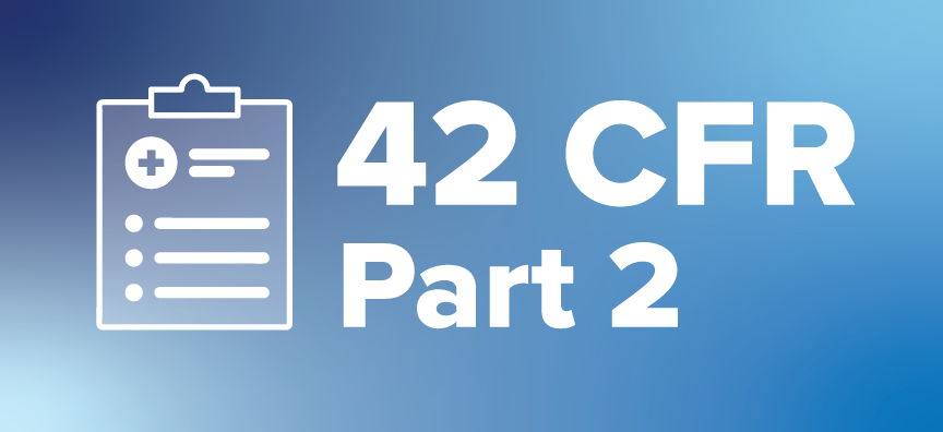 Proposed Changes to 42 CFR Part 2: What You Need to Know