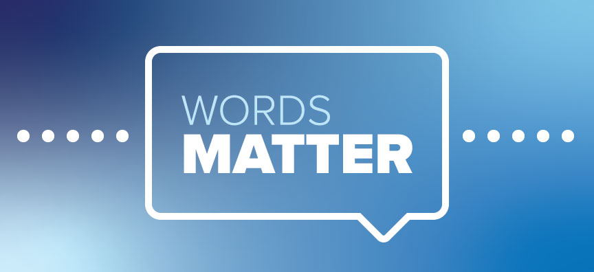 Words Matter. Especially When it Comes to Addiction.